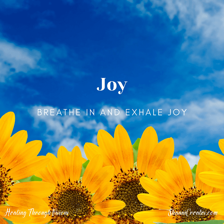 Background is a clear blue sky with 5 sunflowers. Text says: Joy - Breathe in and exhale joy.   This is a ShaaniCreates and Healing Through Visions Production. Thank you. I love you ♥️