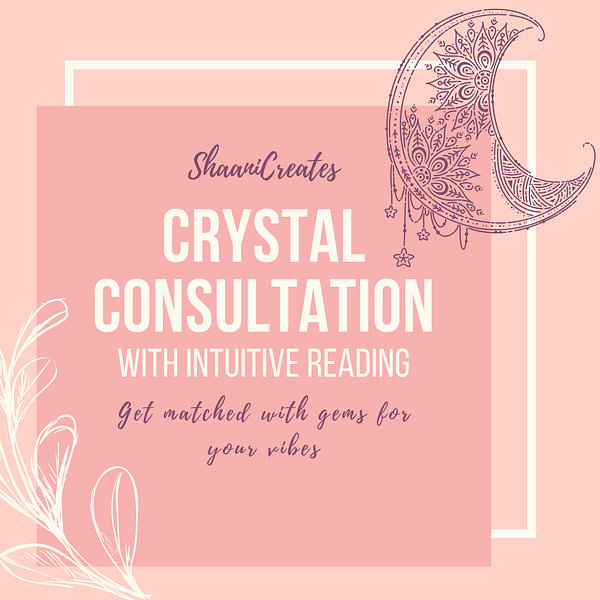 ShaaniCreates Crystal Consultation with Intuitive Reading
