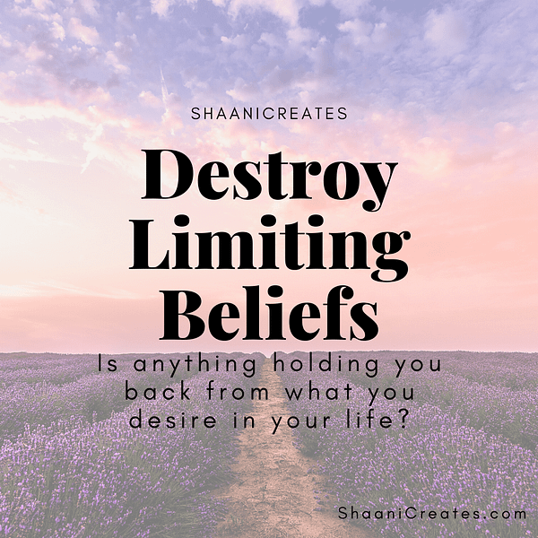 ShaaniCreates Destroy Limiting Beliefs