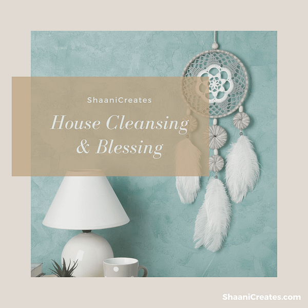 ShaaniCreates House Cleansing & Blessing
