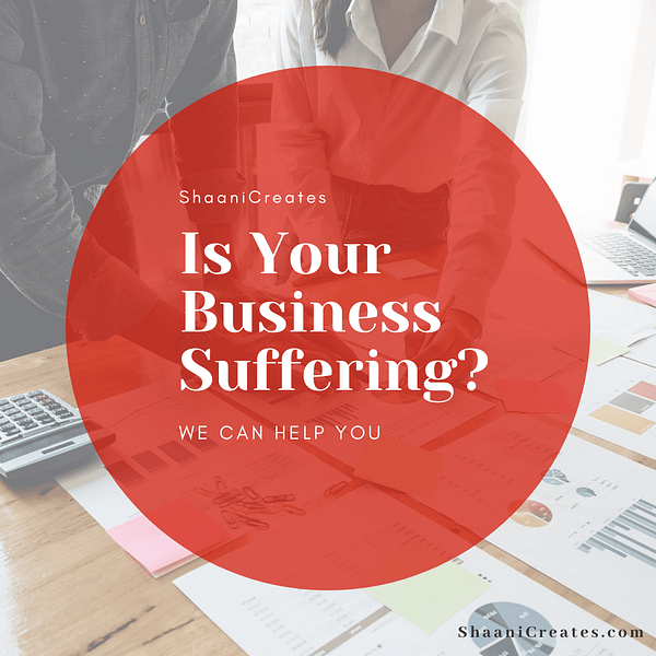 ShaaniCreates · Is Your Business Suffering_