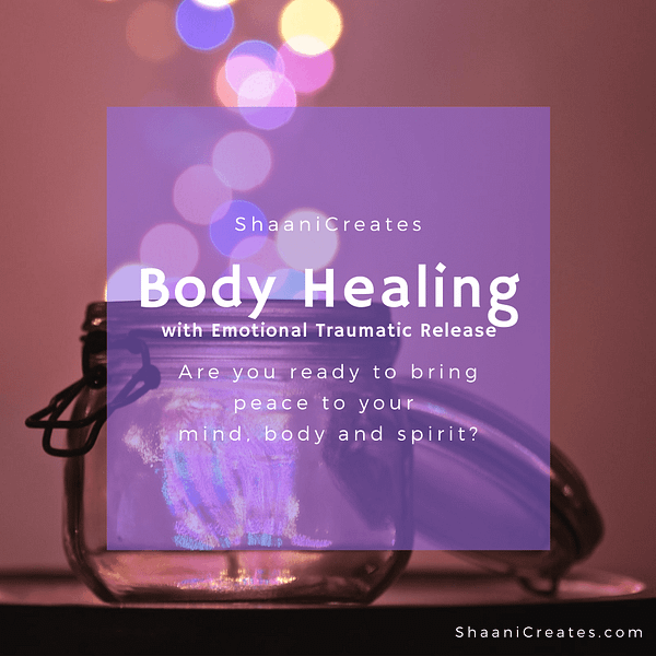 ShaaniCreates - Body Healing with Emotional Traumatic Release